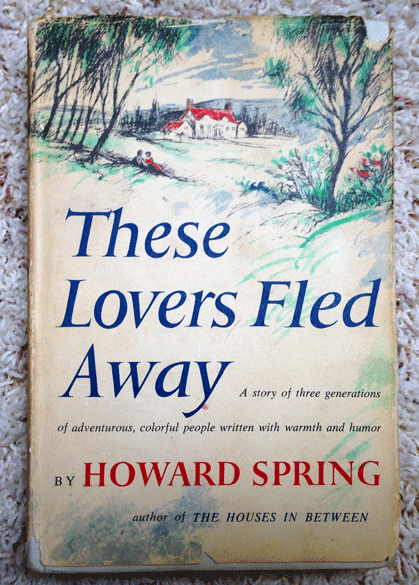 Hardcover Books, First Edition, 1955, Howard Spring, These Lovers Fled Away